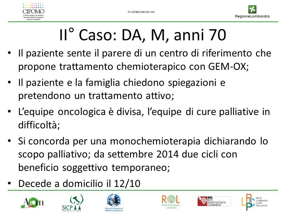 II° Caso: DA, M, anni 70 Il paziente sente il parere di un centro di riferimento che propone trattamento chemioterapico con GEM-OX;