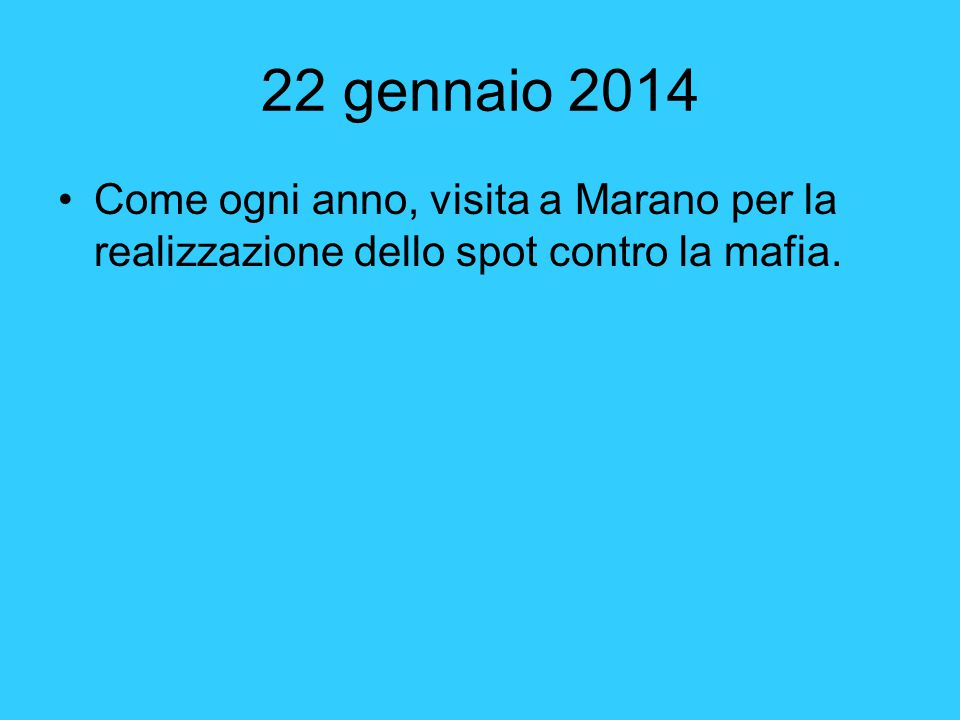 22 gennaio 2014 Come ogni anno, visita a Marano per la realizzazione dello spot contro la mafia.