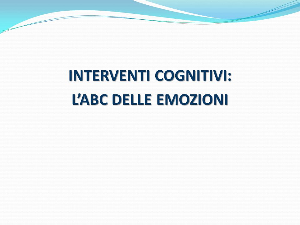 INTERVENTI COGNITIVI: L'ABC DELLE EMOZIONI