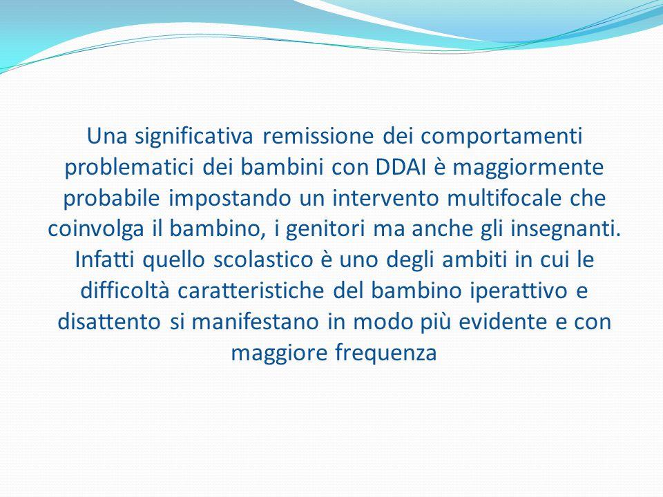 Una significativa remissione dei comportamenti problematici dei bambini con DDAI è maggiormente probabile impostando un intervento multifocale che coinvolga il bambino, i genitori ma anche gli insegnanti.