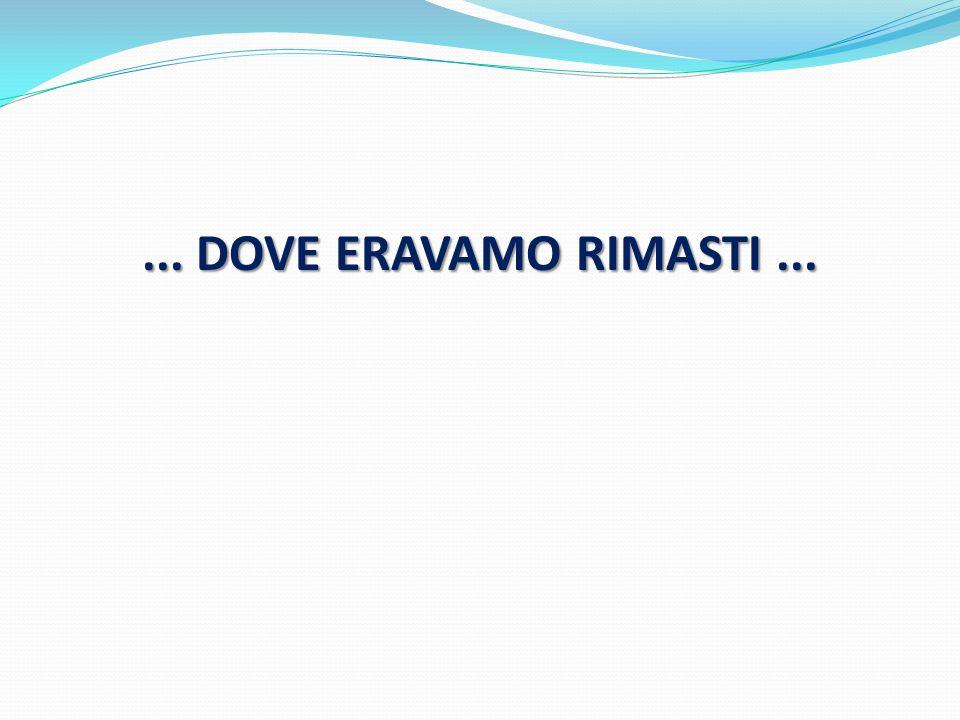 ... DOVE ERAVAMO RIMASTI ...