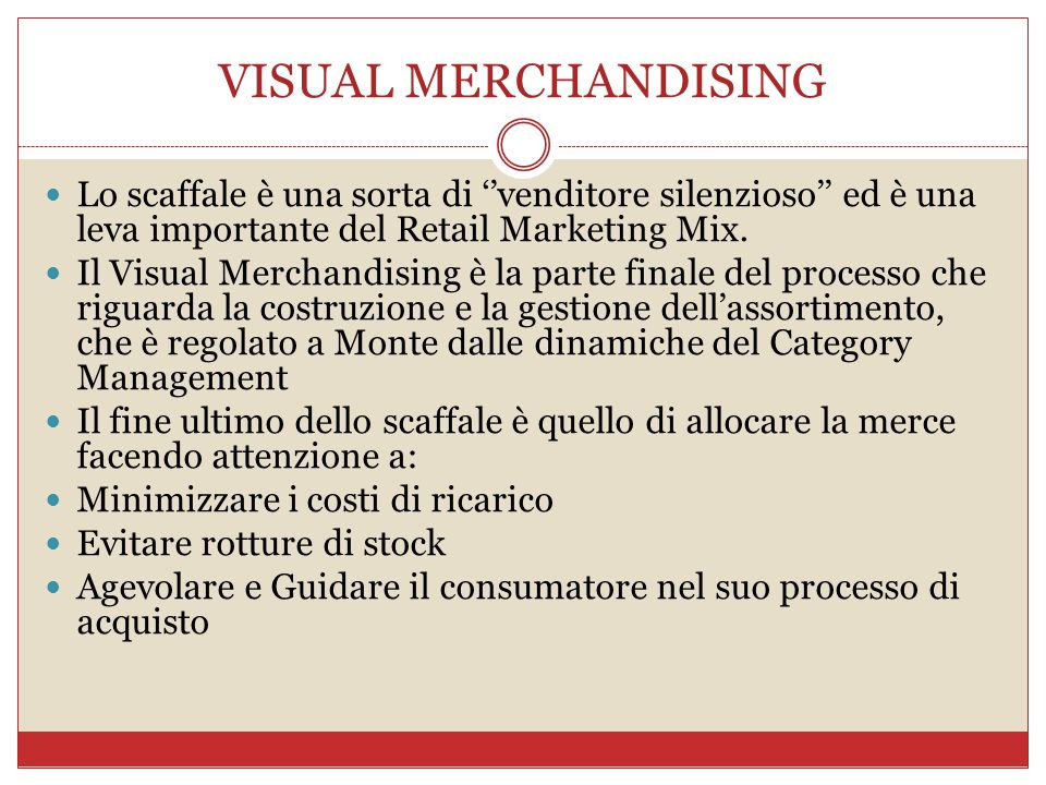 VISUAL MERCHANDISING Lo scaffale è una sorta di ''venditore silenzioso'' ed è una leva importante del Retail Marketing Mix.