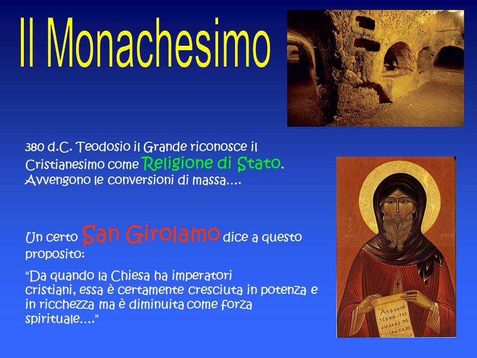 380 d.C. Teodosio il Grande riconosce il Cristianesimo come Religione di Stato. Avvengono le conversioni di massa….
