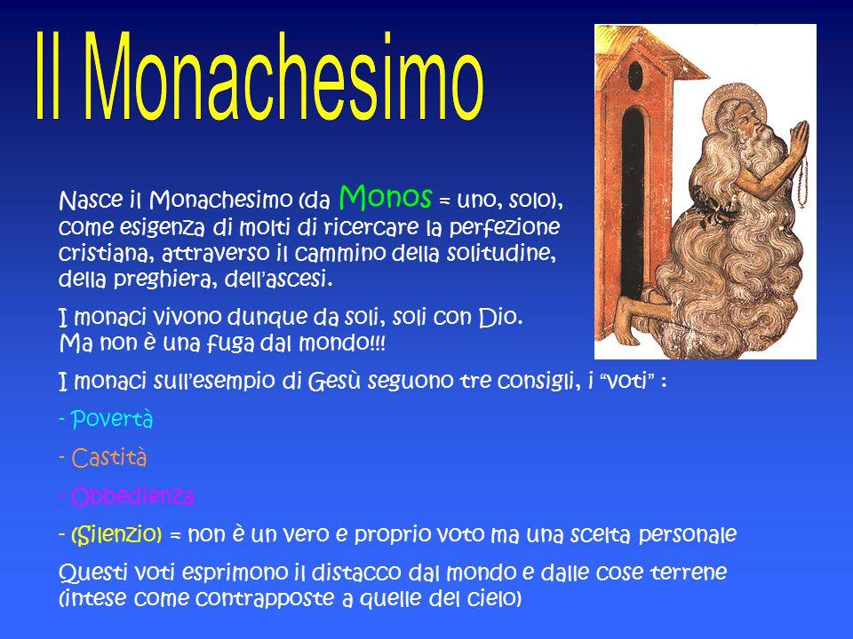 Nasce il Monachesimo (da Monos = uno, solo), come esigenza di molti di ricercare la perfezione cristiana, attraverso il cammino della solitudine, della preghiera, dell'ascesi.