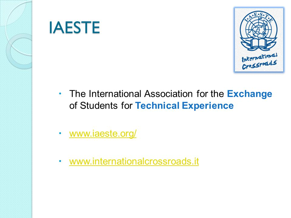IAESTE The International Association for the Exchange of Students for Technical Experience. www.iaeste.org/