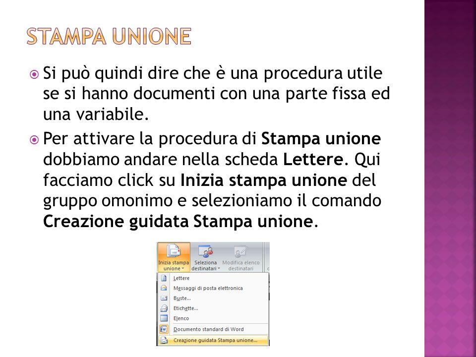 Stampa unione Si può quindi dire che è una procedura utile se si hanno documenti con una parte fissa ed una variabile.