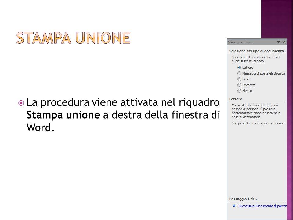 Stampa unione La procedura viene attivata nel riquadro Stampa unione a destra della finestra di Word.