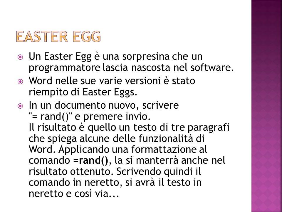Easter egg Un Easter Egg è una sorpresina che un programmatore lascia nascosta nel software.