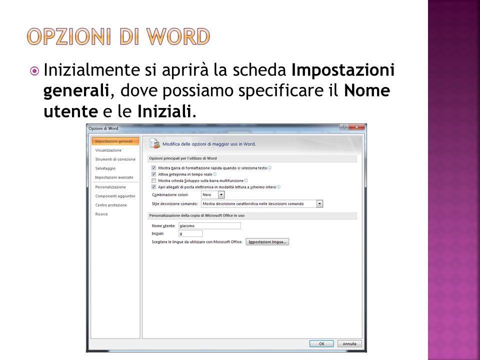 Opzioni di word Inizialmente si aprirà la scheda Impostazioni generali, dove possiamo specificare il Nome utente e le Iniziali.