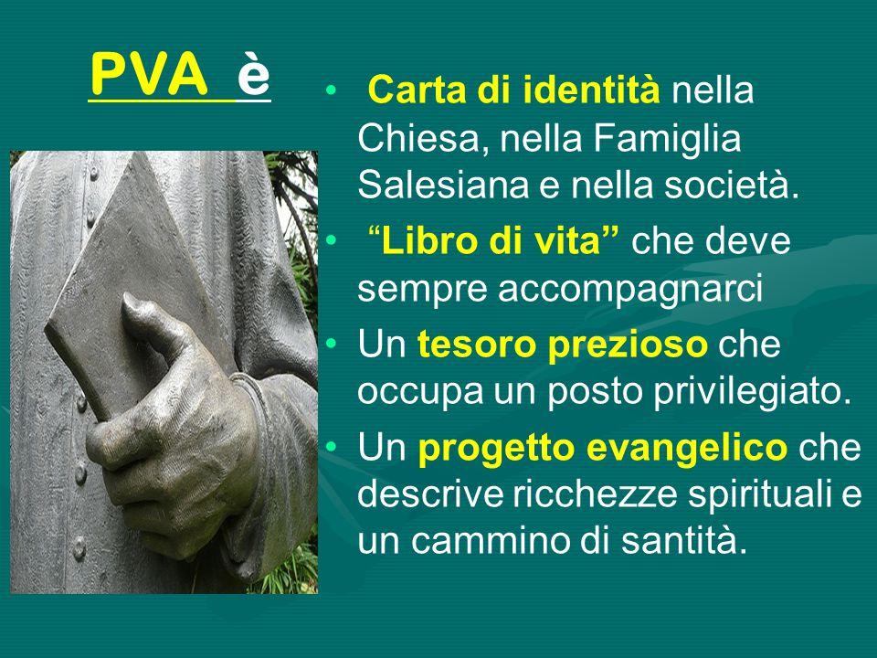 PVA è Carta di identità nella Chiesa, nella Famiglia Salesiana e nella società. Libro di vita che deve sempre accompagnarci.