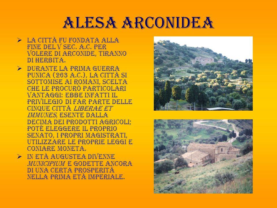 Alesa arconidea La città fu fondata alla fine del V sec. a.C. per volere di Arconide, tiranno di Herbita.