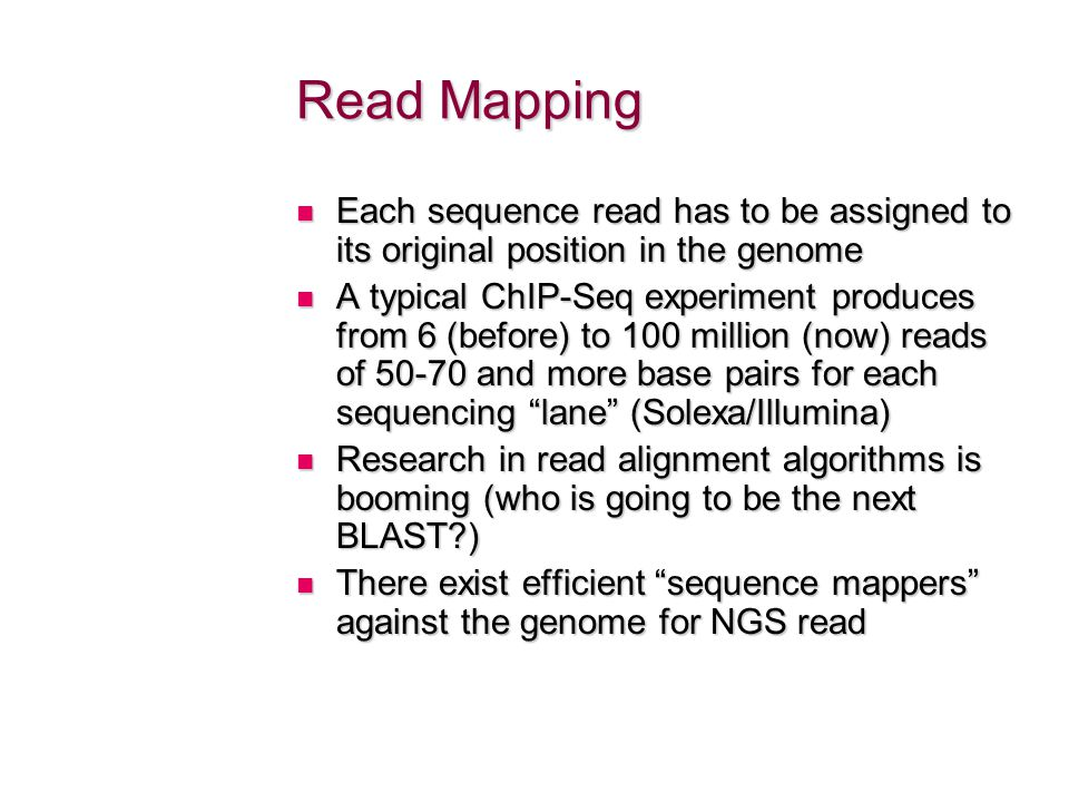 Read Mapping Each sequence read has to be assigned to its original position in the genome.