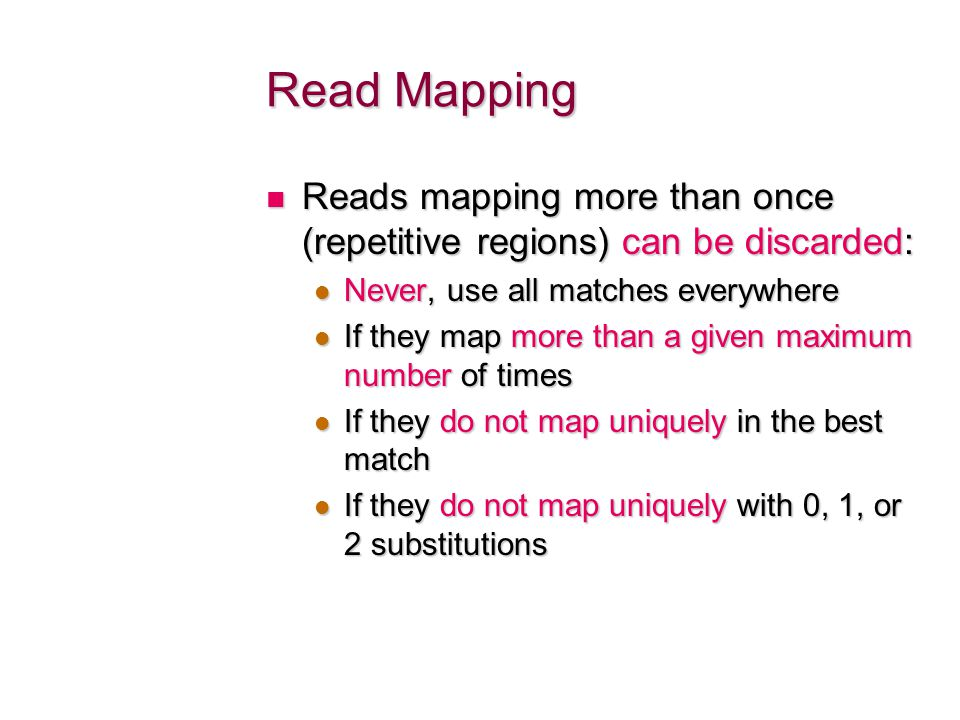 Read Mapping Reads mapping more than once (repetitive regions) can be discarded: Never, use all matches everywhere.