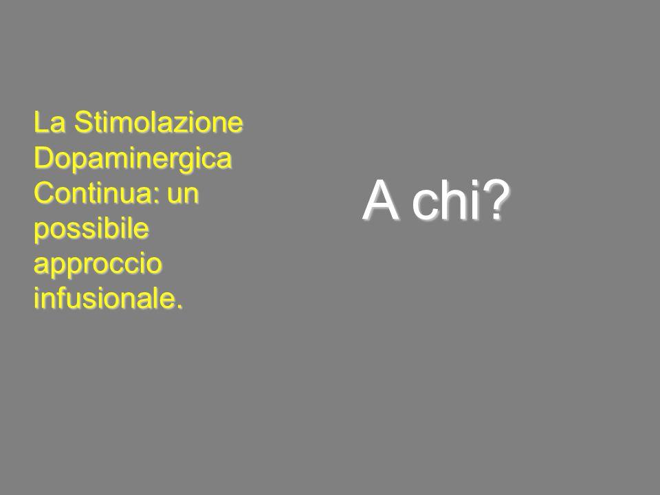 A chi La Stimolazione Dopaminergica Continua: un possibile approccio infusionale.