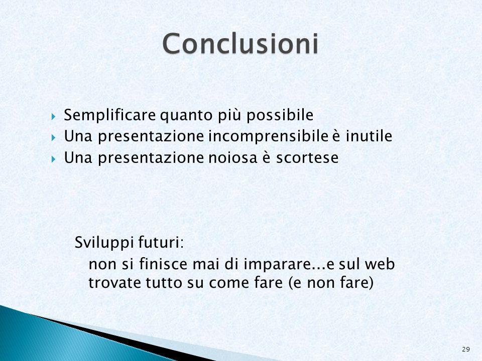 Conclusioni Semplificare quanto più possibile