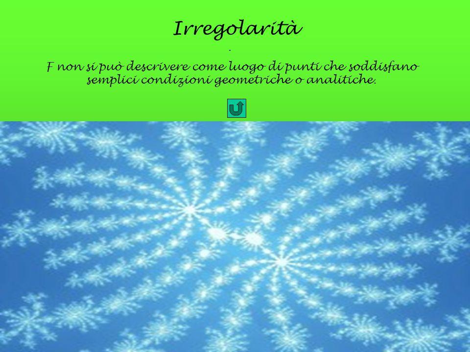 Irregolarità . F non si può descrivere come luogo di punti che soddisfano semplici condizioni geometriche o analitiche.