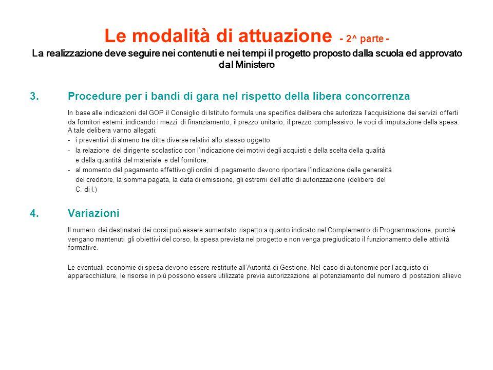 Le modalità di attuazione - 2^ parte - La realizzazione deve seguire nei contenuti e nei tempi il progetto proposto dalla scuola ed approvato dal Ministero