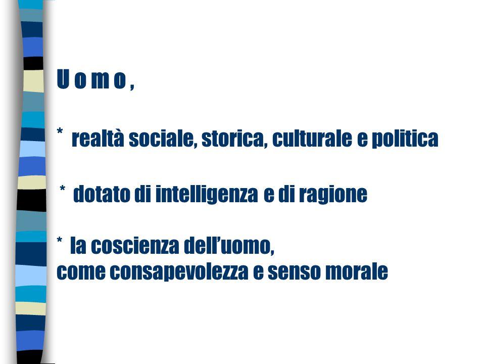 U o m o ,. realtà sociale, storica, culturale e politica