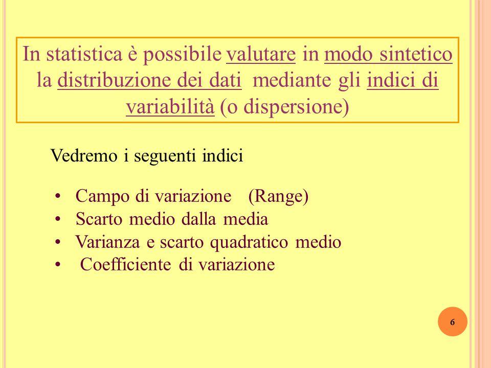 In statistica è possibile valutare in modo sintetico la distribuzione dei dati mediante gli indici di variabilità (o dispersione)