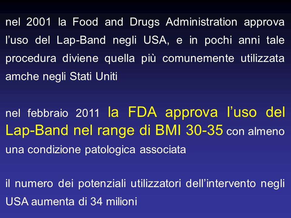 nel 2001 la Food and Drugs Administration approva l'uso del Lap-Band negli USA, e in pochi anni tale procedura diviene quella più comunemente utilizzata amche negli Stati Uniti