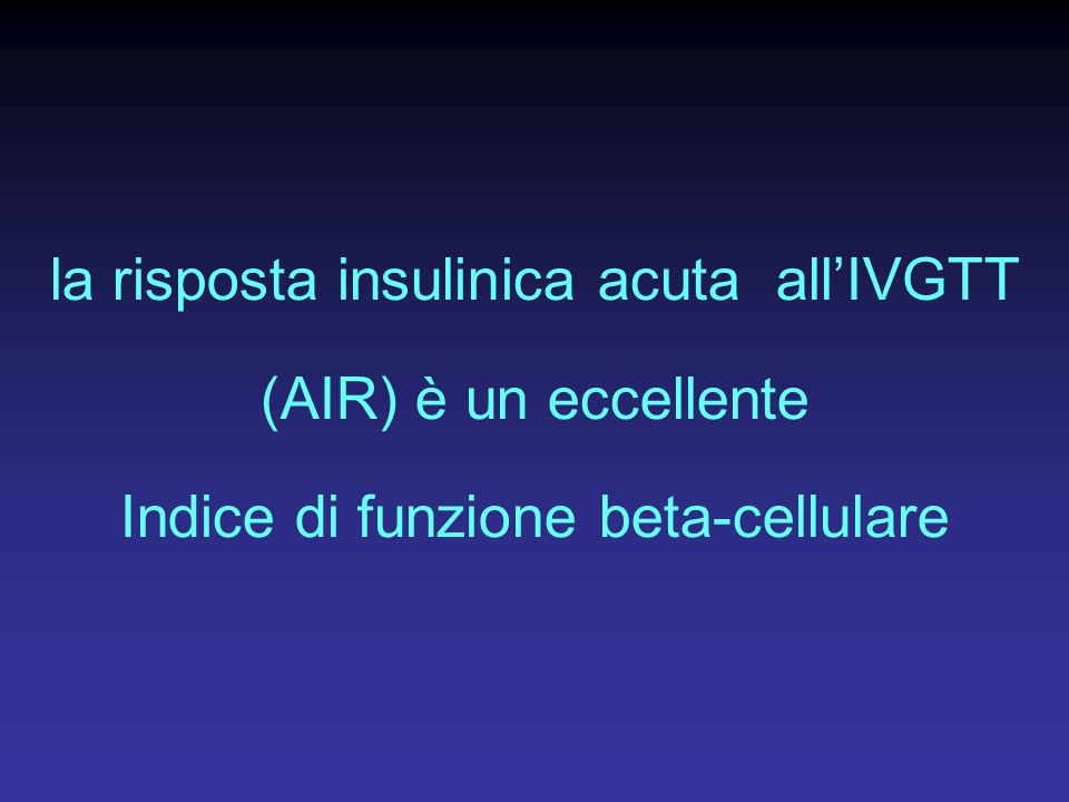 la risposta insulinica acuta all'IVGTT (AIR) è un eccellente