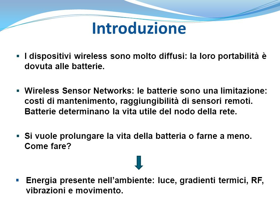 Introduzione I dispositivi wireless sono molto diffusi: la loro portabilità è dovuta alle batterie.