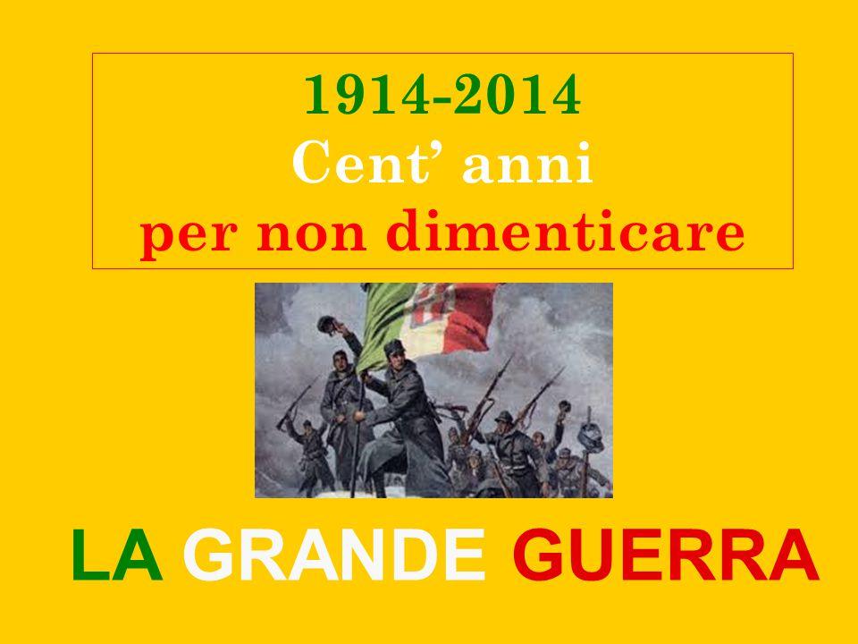 1914-2014 Cent' anni per non dimenticare LA GRANDE GUERRA