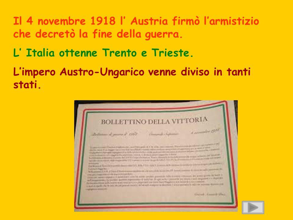 Il 4 novembre 1918 l' Austria firmò l'armistizio che decretò la fine della guerra.