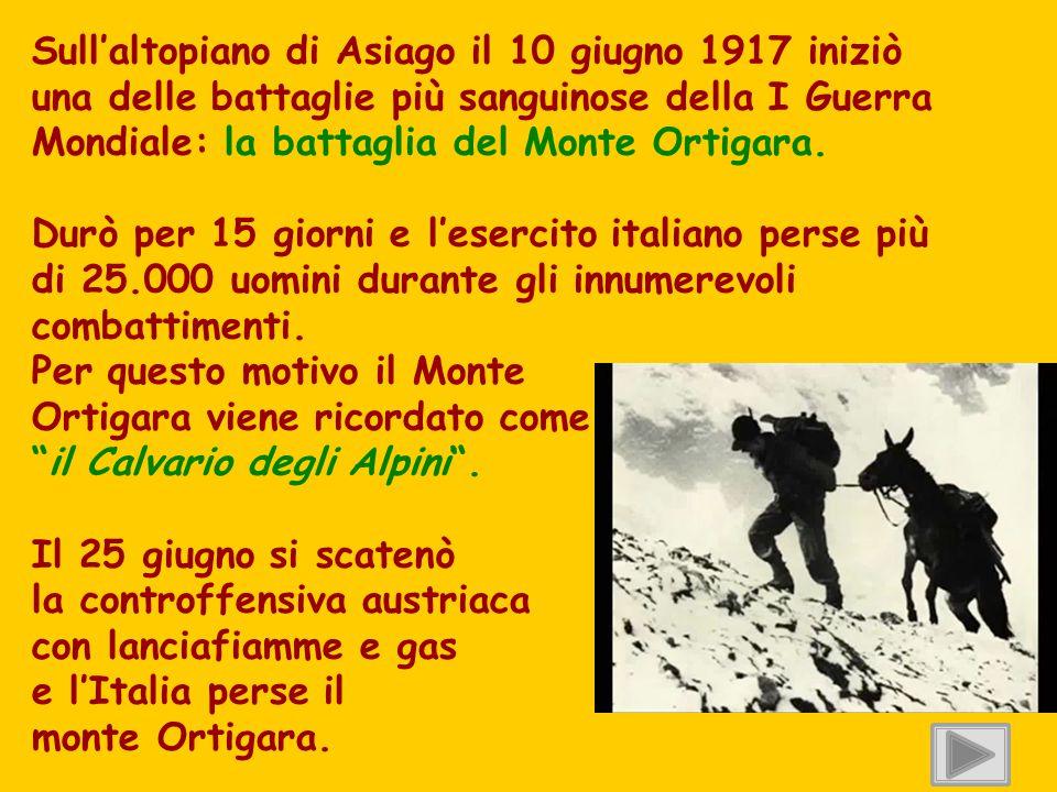 Sull'altopiano di Asiago il 10 giugno 1917 iniziò una delle battaglie più sanguinose della I Guerra Mondiale: la battaglia del Monte Ortigara.