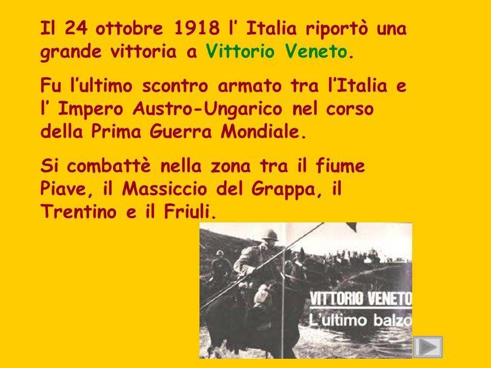 Il 24 ottobre 1918 l' Italia riportò una grande vittoria a Vittorio Veneto.