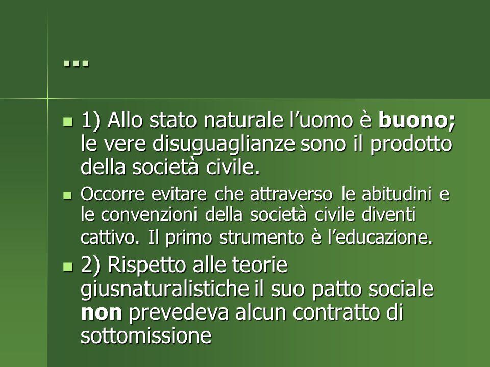 ... 1) Allo stato naturale l'uomo è buono; le vere disuguaglianze sono il prodotto della società civile.