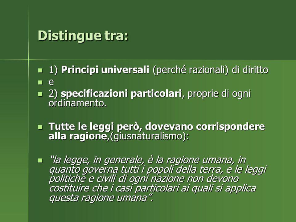 Distingue tra: 1) Principi universali (perché razionali) di diritto e