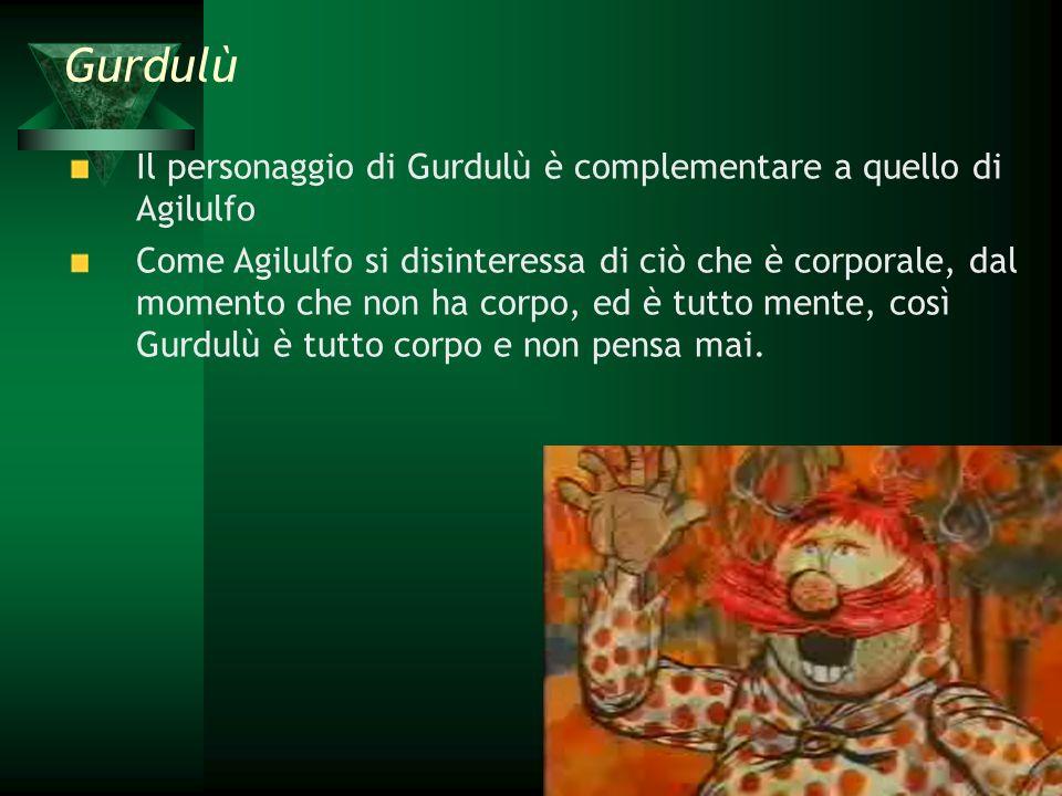 Gurdulù Il personaggio di Gurdulù è complementare a quello di Agilulfo