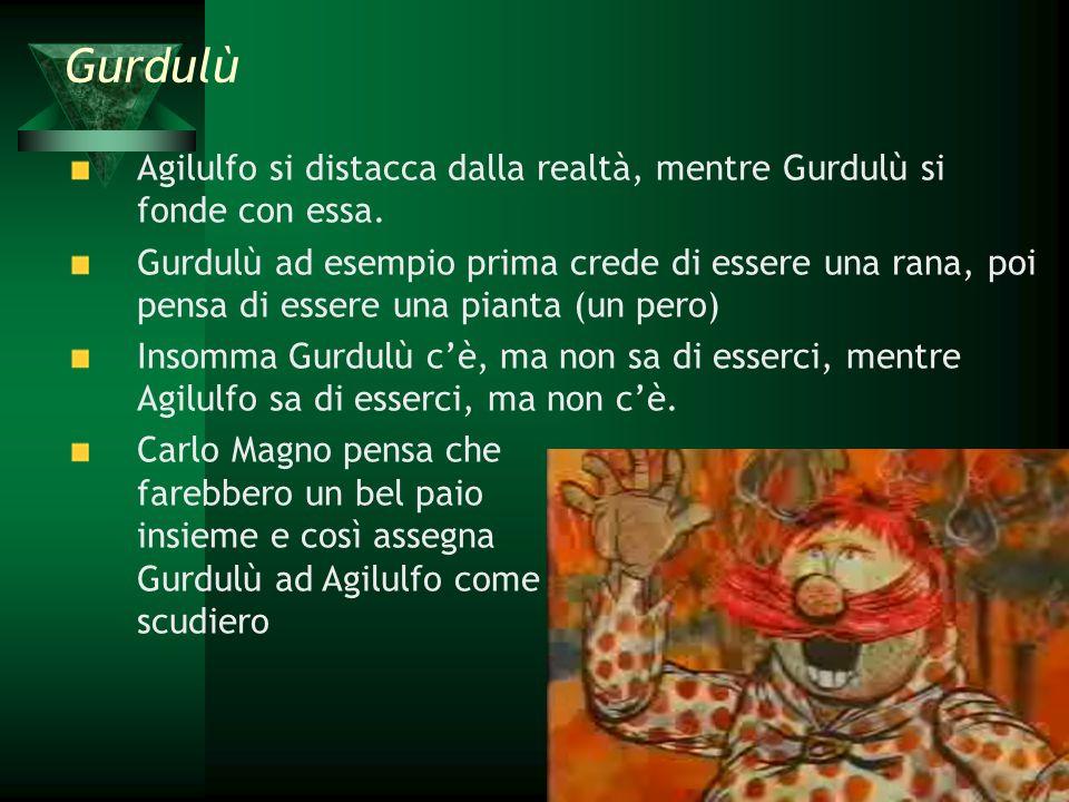 Gurdulù Agilulfo si distacca dalla realtà, mentre Gurdulù si fonde con essa.