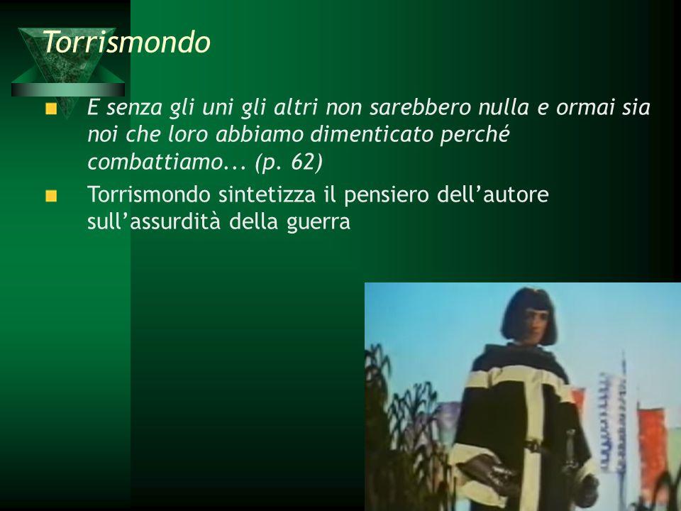 Torrismondo E senza gli uni gli altri non sarebbero nulla e ormai sia noi che loro abbiamo dimenticato perché combattiamo... (p. 62)