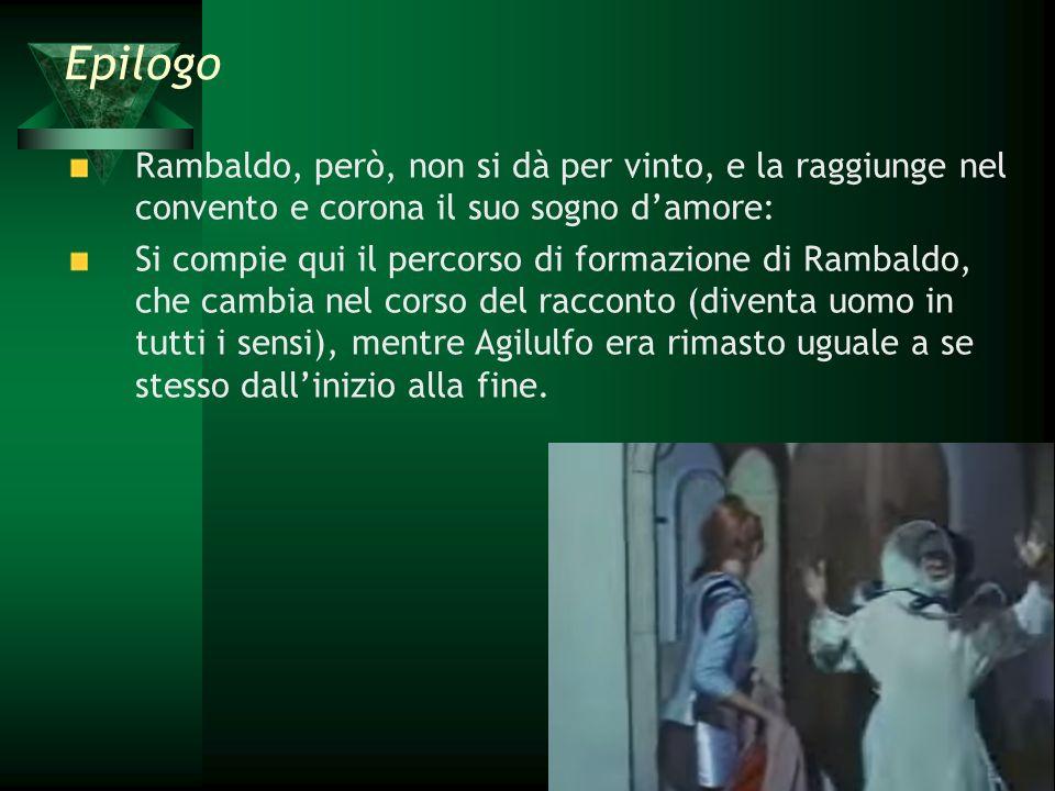 Epilogo Rambaldo, però, non si dà per vinto, e la raggiunge nel convento e corona il suo sogno d'amore: