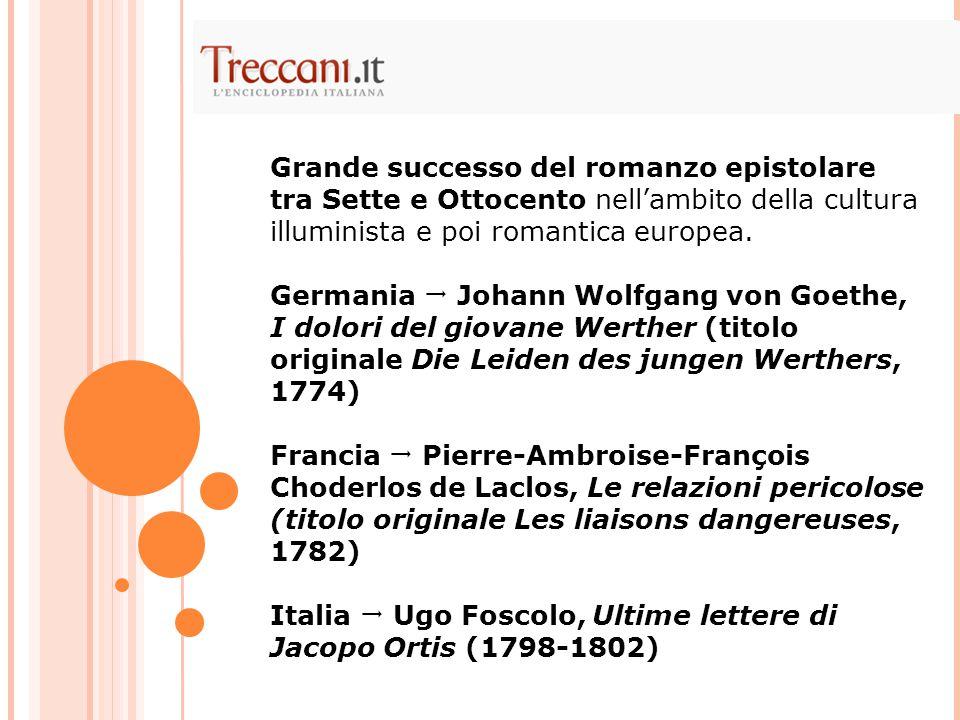 Grande successo del romanzo epistolare tra Sette e Ottocento nell'ambito della cultura illuminista e poi romantica europea.