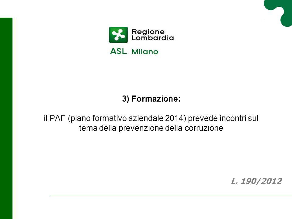 3) Formazione: il PAF (piano formativo aziendale 2014) prevede incontri sul tema della prevenzione della corruzione