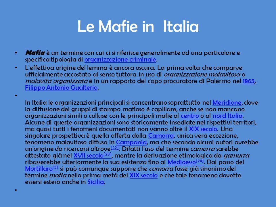 Le Mafie in Italia Mafia è un termine con cui ci si riferisce generalmente ad una particolare e specifica tipologia di organizzazione criminale.