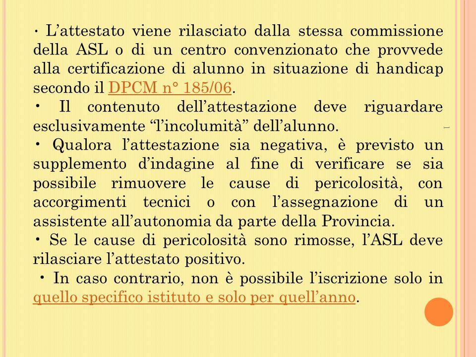 • L'attestato viene rilasciato dalla stessa commissione della ASL o di un centro convenzionato che provvede alla certificazione di alunno in situazione di handicap secondo il DPCM n° 185/06.