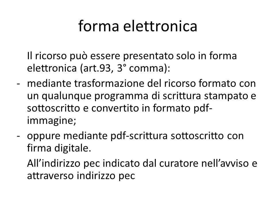 forma elettronica Il ricorso può essere presentato solo in forma elettronica (art.93, 3° comma):