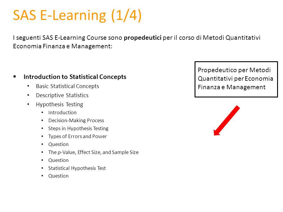 SAS E-Learning (1/4) I seguenti SAS E-Learning Course sono propedeutici per il corso di Metodi Quantitativi Economia Finanza e Management: