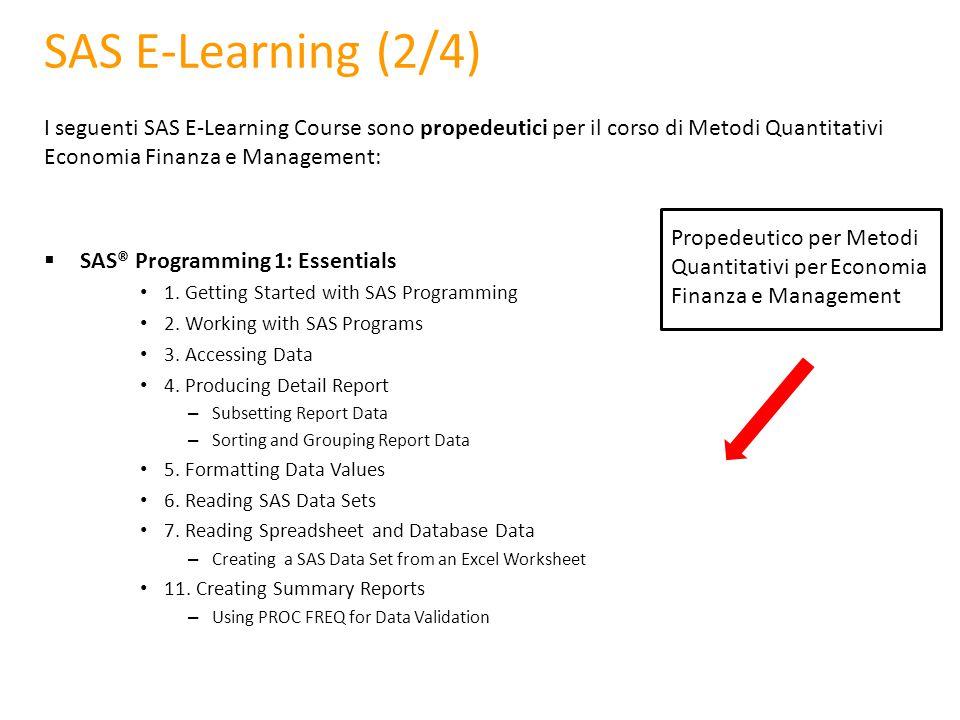 SAS E-Learning (2/4) I seguenti SAS E-Learning Course sono propedeutici per il corso di Metodi Quantitativi Economia Finanza e Management:
