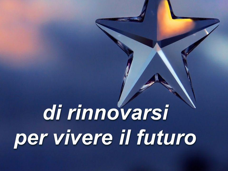 di rinnovarsi per vivere il futuro
