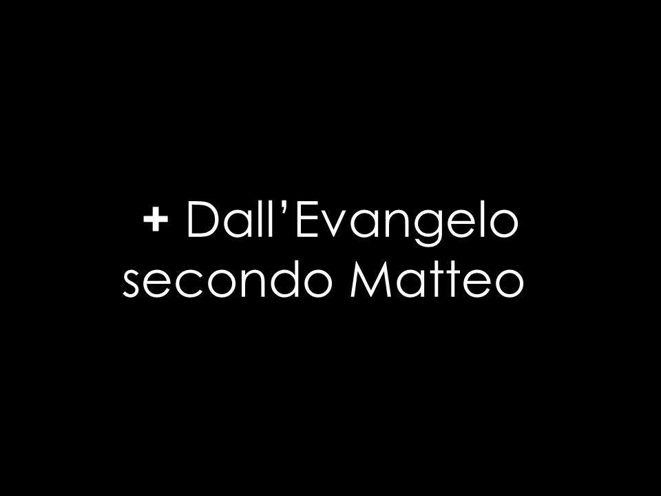 + Dall'Evangelo secondo Matteo