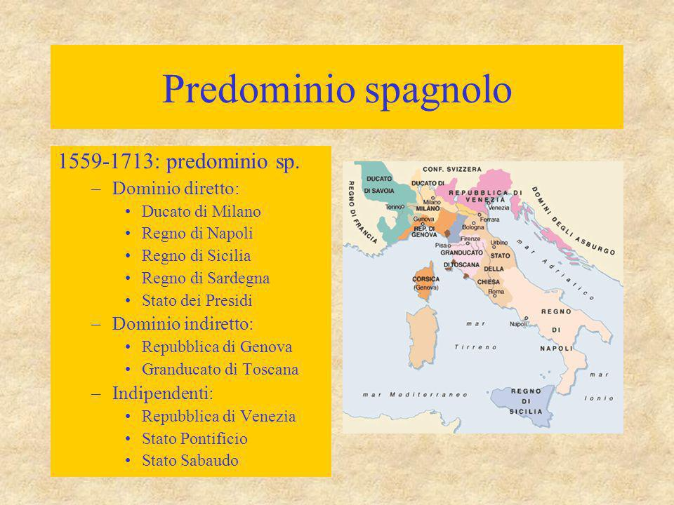 Predominio spagnolo 1559-1713: predominio sp. Dominio diretto:
