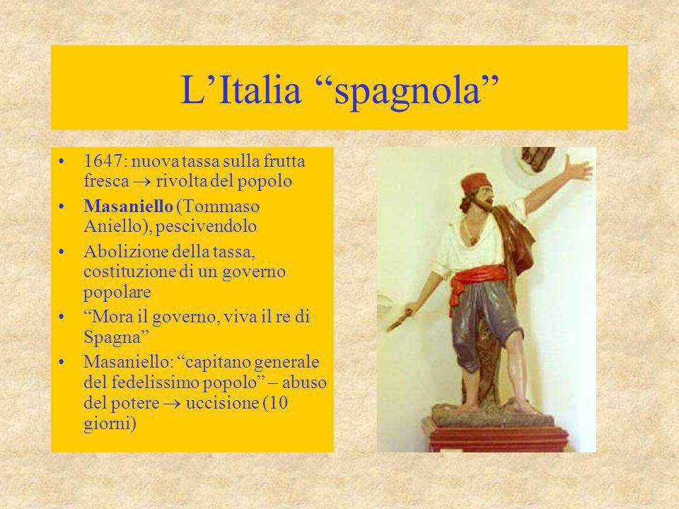 L'Italia spagnola 1647: nuova tassa sulla frutta fresca  rivolta del popolo. Masaniello (Tommaso Aniello), pescivendolo.