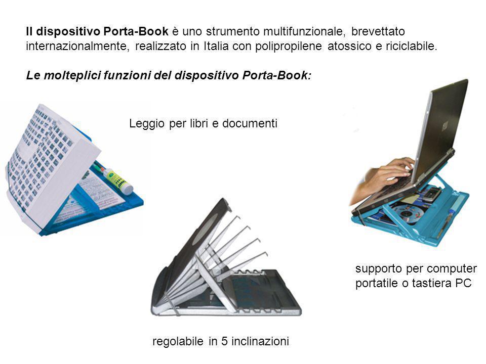 Il dispositivo Porta-Book è uno strumento multifunzionale, brevettato internazionalmente, realizzato in Italia con polipropilene atossico e riciclabile. Le molteplici funzioni del dispositivo Porta-Book: