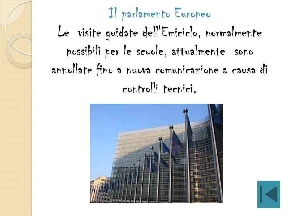 Il parlamento Europeo Le visite guidate dell Emiciclo, normalmente possibili per le scuole, attualmente sono annullate fino a nuova comunicazione a causa di controlli tecnici.