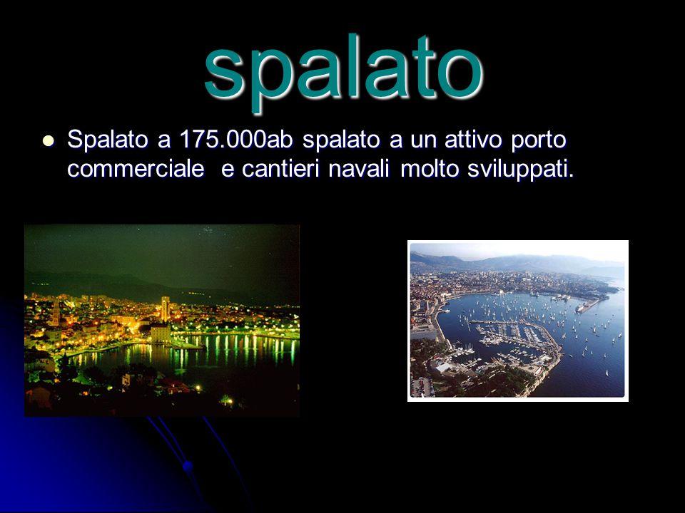 spalato Spalato a 175.000ab spalato a un attivo porto commerciale e cantieri navali molto sviluppati.